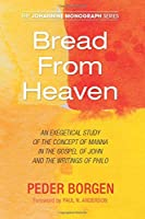 Bread From Heaven: An Exegetical Study of the Concept of Manna in the Gospel of John and the Writings of Philo (Johannine Mobnograph)
