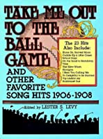 Take Me Out to the Ballgame and Other Favorite Song Hits, 1906-1908
