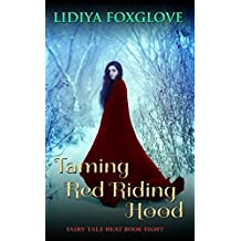 Taming Red Riding Hood (Fairy Tale Heat Book 8)