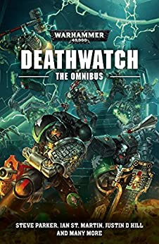 Deathwatch: The Omnibus (Warhammer 40,000) by [Annandale, David, Campbell, Braden, Chambers, Andy, Clark, Andy, Counter, Ben, D, Justin, Kyme, Nick, Parker, Steve, Reynolds, Anthony, St. Martin, Ian, Thorpe, Gav, Wraight, Chris]