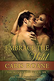 Embrace the Wild (The Blood Rose Series Book 6) by [Roane, Caris]