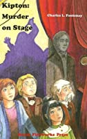 Kipton : Murder on Stage : The Kipton Chronicle (Book 5) (Kipton Chronicles)