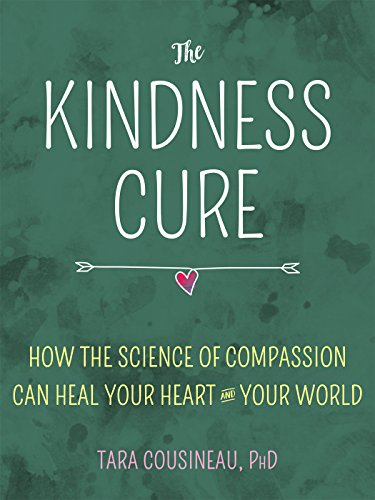 Kindness Cure: The Five Pathways to Finding Love & Compassion Everywhere You Look