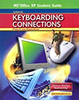Glencoe Keyboarding Connections: Projects and Applications, Office XP Student Guide (RICE: MS KEYBOARDING)