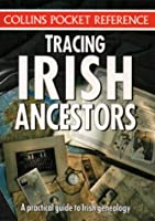 Tracing Irish Ancestors (Collins Pocket Reference)