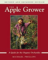 The Apple Grower: Guide for the Organic Orchardist