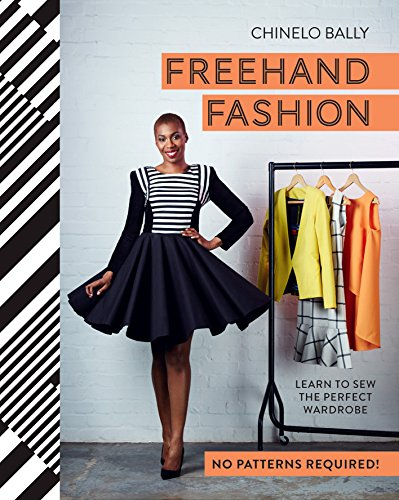 [Bally, Chinelo]のFreehand Fashion: Learn to sew the perfect wardrobe - no patterns required! (English Edition)