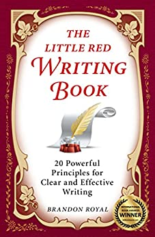 The Little Red Writing Book: 20 Powerful Principles for Clear and Effective Writing (International Edition) by [Royal, Brandon]