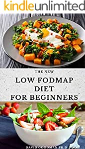 THE NEW LOW FODMAP DIET FOR BEGINNERS: Delicious Recipe Includes Meal Plan To Overcome Digestive Disorders and Soothe Your Gut (English Edition)
