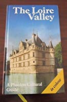 The Loire Valley: A Phaidon Cultural Guide With over 250 Color Illustrations and 6 Pages of Maps