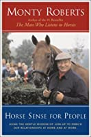 Horse Sense for People: Using Gentle Wisdom Join up techq Enrich Our Relationships Home Work
