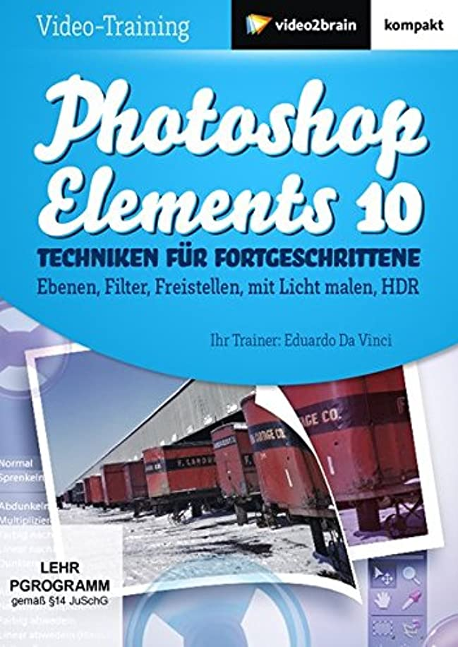 セイはさておき切り刻む抜本的なPhotoshop Elements 10 - Techniken für Fortgeschrittene: Ebenen, Filter, Freistellen, mit Licht malen, HDR