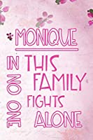 MONIQUE In This Family No One Fights Alone: Personalized Name Notebook/Journal Gift For Women Fighting Health Issues. Illness Survivor / Fighter Gift for the Warrior in your life | Writing Poetry, Diary, Gratitude, Daily or Dream Journal.