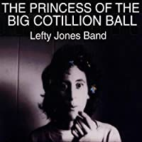 Princess of the Big Cotillion Ball by Lefty Band Jones (2013-05-03)