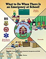 What to Do When There Is an Emergency at School!: A Story for Preparing Children in Schools for Emergencies and Drills