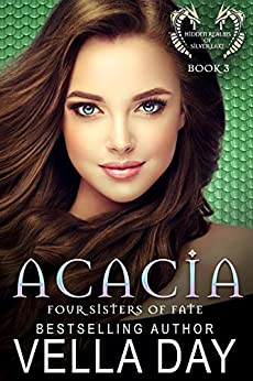 Acacia: Hidden Realms of Silver Lake (Four Sisters of Fate Book 3) by [Day, Vella]