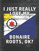 I Just Really Like Love My Bonaire Roots: Bonaire Pride Personalized Customized Gift  Undated Planner Daily Weekly Monthly Calendar Organizer Journal