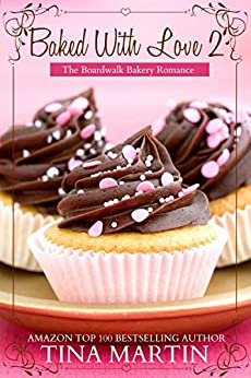 Baked With Love 2 (The Boardwalk Bakery Romance) by [Martin, Tina]