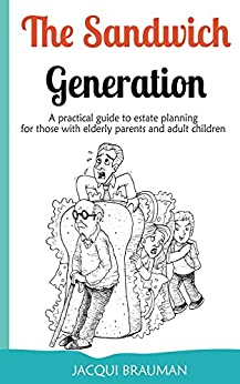 The Sandwich Generation: A practical guide to estate planing for those with elderly parents and adult children by [Brauman, Jacqui]