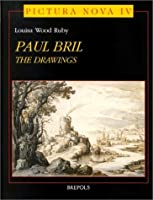 The Drawings of Paul Bril: A Study of Their Role in 17th Century European Landscape (Pictura Nova, 4)