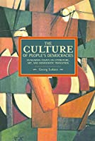 The Culture of People's Democracy: Hungarian Essays on Literature, Art, and Democratic Transition, 1945-1948 (Historical Materialism)