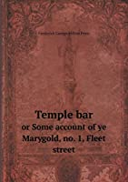 Temple Bar or Some Account of Ye Marygold, No. 1, Fleet Street
