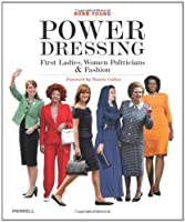 Power Dressing: First Ladies, Women Politicians & Fashion