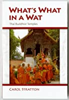 What's What in a Wat: Thai Buddhist Temples: Their Purpose and Design