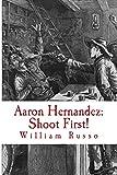 Aaron Hernandez: Shoot First!