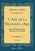 L'Ami de la Religion, 1842, Vol. 115: Journal Ecclesiastique, Politique Et Litteraire (Classic Reprint)
