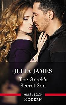 [James, Julia]のThe Greek's Secret Son (Secret Heirs of Billionaires Book 12) (English Edition)