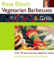 Rose Elliot's Vegetarian Barbecues & Grills: Over 150 Quick and Easy Vegetarian Recipes