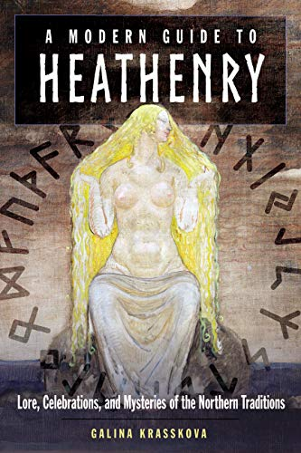A Modern Guide to Heathenry: Lore, Celebrations, and Mysteries of the Northern Traditions (English Edition)