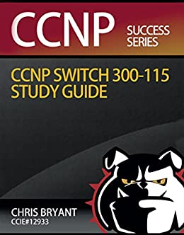 Chris Bryant's CCNP SWITCH 300-115 Study Guide by [Bryant, Chris]