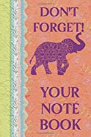 Don't Forget!  Your Notebook: Elephant Themed Lined Journal Notebook With Convenient Dateline And Elephant Logo On The Top Of Each Page. Notebook For Elephant Lovers, Perfect Elephant Gift For Girls And Women