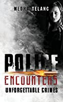 Police Encounters: Unforgettable Crimes