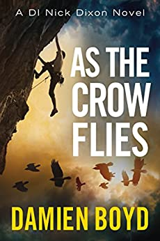 As the Crow Flies (The DI Nick Dixon Crime Series Book 1) by [Boyd, Damien]