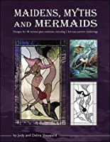 Maidens, Myths and Mermaids: A Handbook of Patterns by Jody and Delina Sheppard