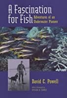 A Fascination for Fish: Adventures of an Underwater Pioneer (University of California Press/Monterey Bay Aquarium Series in Marine conseRvation, 3)