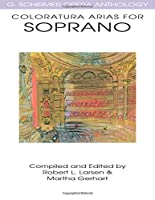 Coloratura Arias for Soprano (G Schirmer Opera Anthology Series)