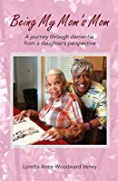 Being My Mom's Mom: A Journey Through Dementia from a Daughter's Perspective