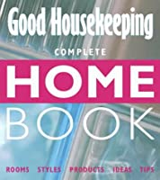 Complete Home Book: Rooms, Styles, Products, Ideas, Tips (Good Housekeeping)