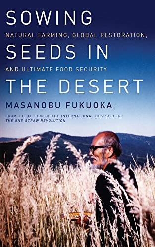 Download Sowing Seeds in the Desert: Natural Farming, Global Restoration, and Ultimate Food Security 1603585222