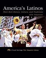 America's Latinos: Their Rich History, Culture, and Traditions (Proud Heritage-The Hispanic Library)
