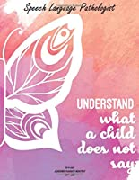 Speech Language Pathologist Understand what a child does not say 2019-2020 Academic Planner Monthly Sep - Dec: A Speech Therapist Academic Calendar With Discipline Quotes (8.5 x 11) 2019/20 Academic School Year