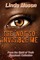 The 'Not So' Invisible Me: From the Spirit of Truth Storybook Collection
