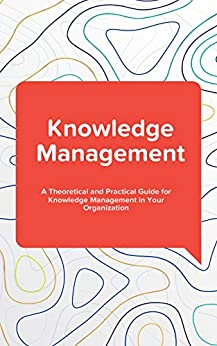 Knowledge Management: A Theoretical and Practical Guide for Knowledge Management in Your Organization by [Hajric, Emil]