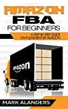 Amazon FBA for Beginners: A step by step guide on Fulfilment by Amazon. Strategies and techniques to be successful selling your own private label. (English Edition)