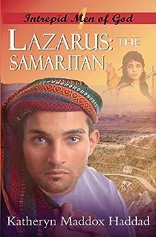 """Lazarus: The Samaritan: (Originally entitled """"The Samaritan's Quest"""") (Intrepid Men of God Book 1) by [Haddad, Katheryn Maddox]"""