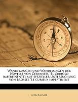Wanderungen Und Wandelungen Der Novelle Von Cervantes El Curioso Impertinente: Mit Spezieller Untersuchung Von Brosses Le Curieux Impertinent